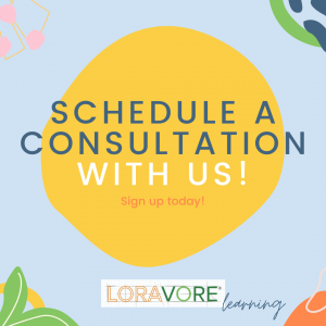Schedule a Consultation with Us! Sign Up Today! Loravore Learning