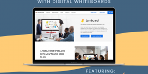Image for Loravore Learning Resource: Facilitate Equitable and Collaborative Learning with Digital Whiteboards featuring Jamboard!